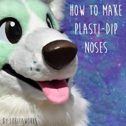TUTORIAL: Plasti-Dip Noses by LobitaWorks