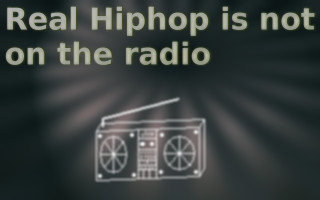 Real Hiphop is not on the Radio by LandRiders7th