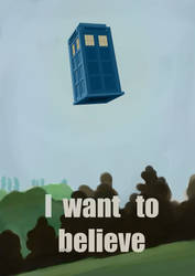 I want to believe in the TARDIS.