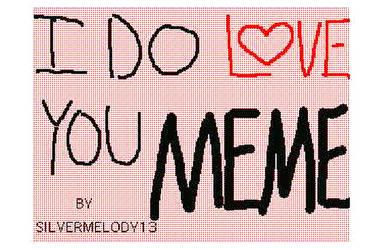 I Do Love You Meme (on youtube)