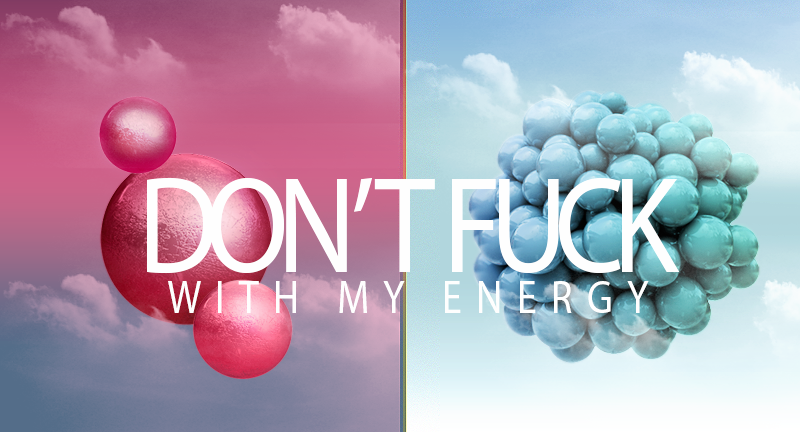 Don't Fuck With My Energy by Gresives
