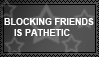 Blocking Friends Is Pathetic by Thongchan