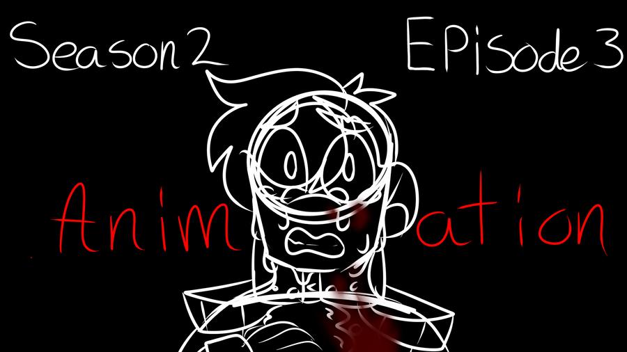 Season 2 Episode 3 animation by Redpandaseas