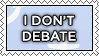I Don't Debate by selfmadecannibal