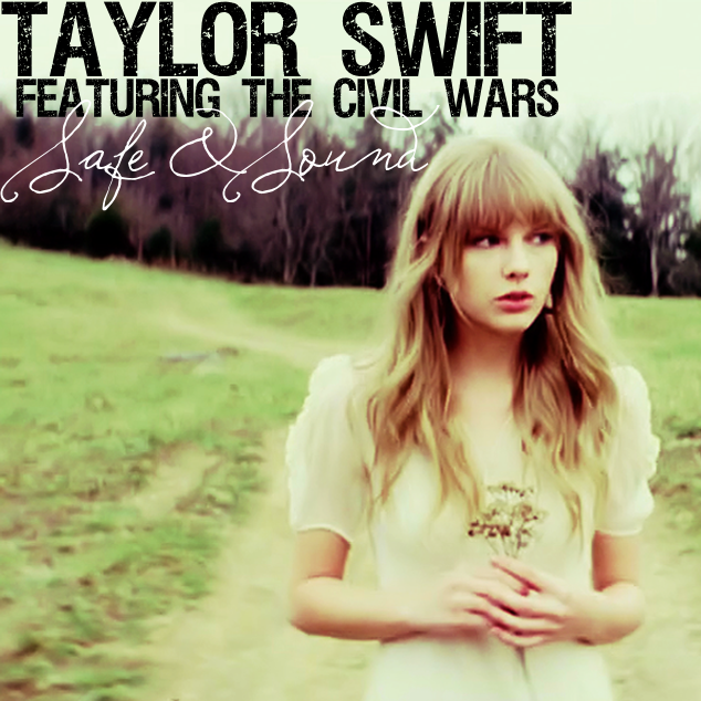 Safe And Sound -  Taylor Swift ft. The Civil Wars