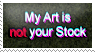 My Art is not your Stock by Arenja