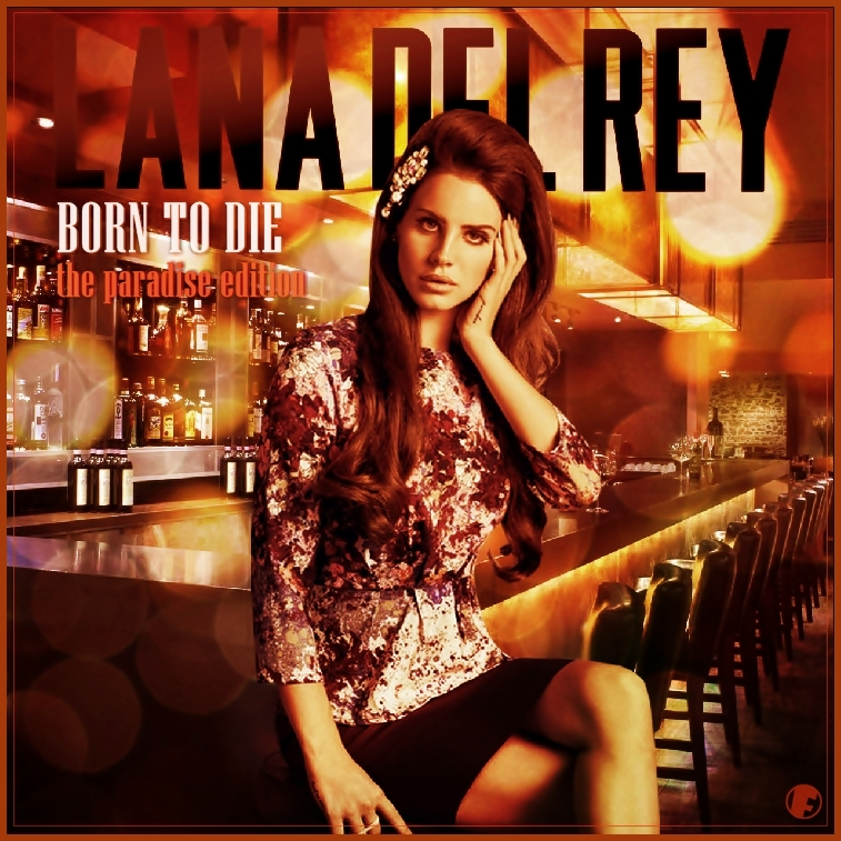 Born To Die The Paradise Edition Lana Del Rey By Fellenblue On Deviantart
