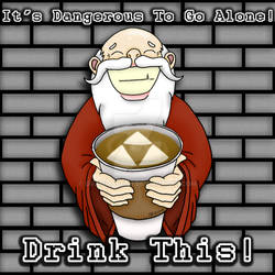 It's Dangerous To Go Alone! Drink This!
