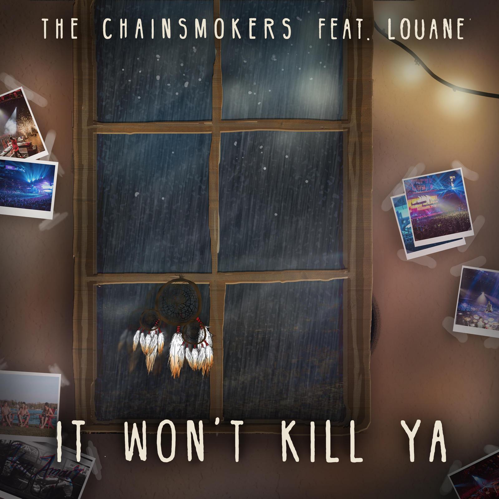 The Chainsmokers and Louane - It Won't Kill Ya (1) by joshuacarlbaradas