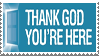 Thank God You're Here Stamp by LoudNoises