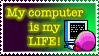 My Computer is my Life Stamp by Teeter-Echidna