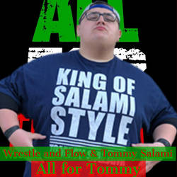 Wrestle and Flow  Tommy Salami - All for Tommy