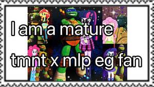 I am a mature tmnt x mlp eg fan (read below)