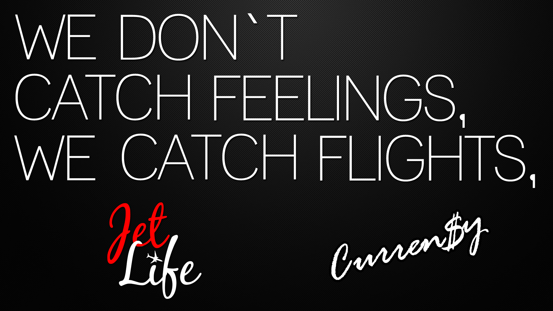 We Dont Catch Feeling We Catch Flights Curreny Wallpaper