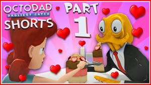 Octodad [SHORTS] #1 PERFECT DATE :D