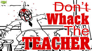 NO, YOU'RE EXPELLED! - Don't Whack The TEACHER