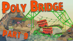 Poly Bridge - Part 9 - DON'T ASK...