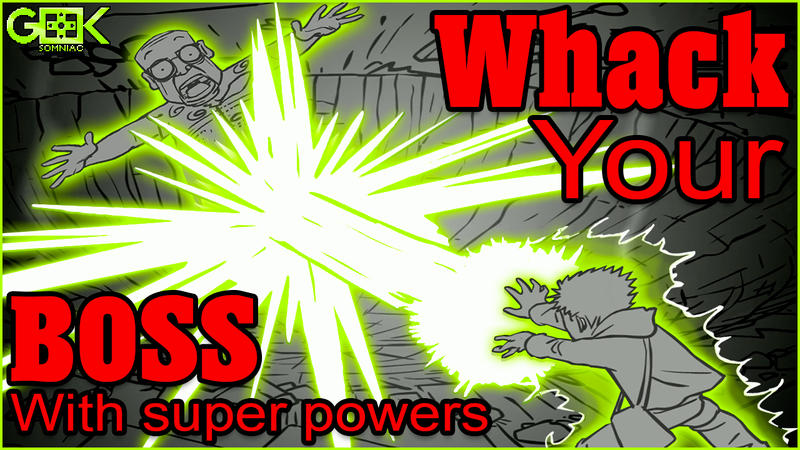 Super GEEK! - Whack Your BOSS with SUPER POWERS!
