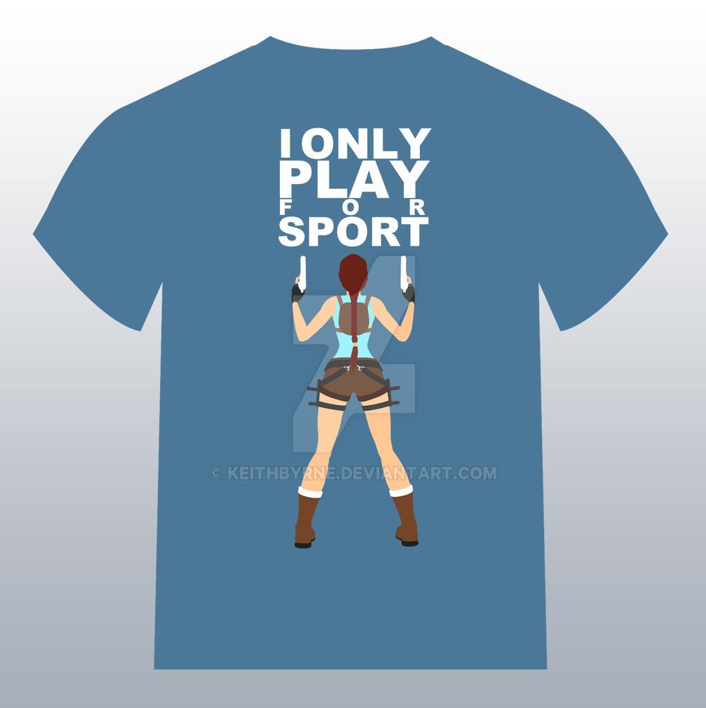http://img14.devhttp://img14.deviantart.net/2fc8/i/2015/105/3/d/lara_croft___i_only_play_for_sport___t_shirt_by_keithbyrne-d883y6u.jpgiantart.net/2fc8/i/2015/105/3/d/lara_croft___i_only_play_for_sport___t_shirt_by_keithbyrne-d883y6u.jpg