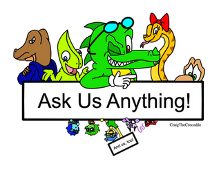 Ask Craig and Friends by CraigTheCrocodile