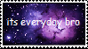 Its Everyday Bro Stamp by GTR709