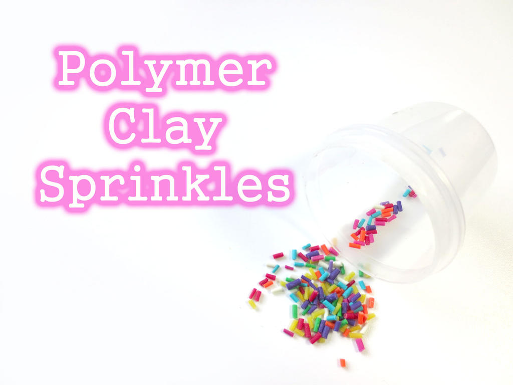 Tutorial: Sprinkles Polymer Clay by CandyChick