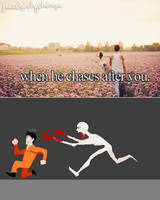 Just SCP things~ When he chases after you by parenthesisgrey