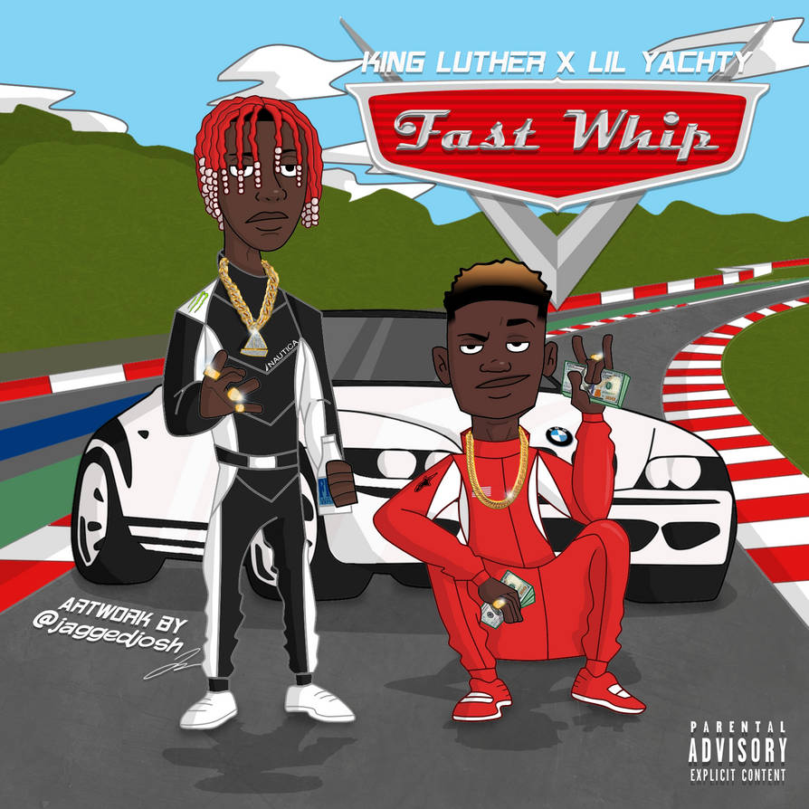 King Luther Ft Lil Yachty Fast Whip Song Art By Joshisjagged On