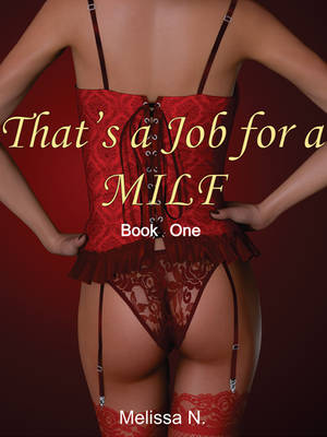 That's a Job for a MILF (Book 1) by Melissa822