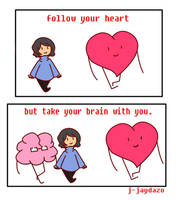 Follow Your Heart But Take Your Brain With You by jjaydazo