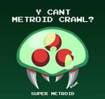 Y cant Metroid crawl