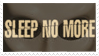 Sleep No More Stamp by Tazihound