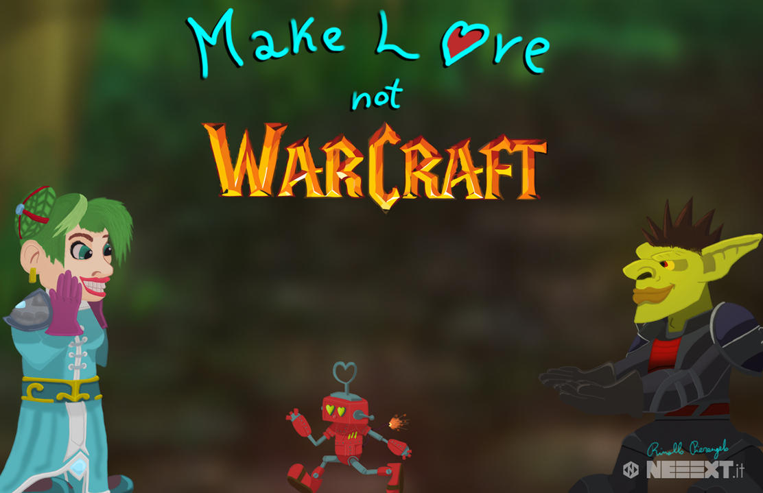 Make love not WARCRAFT, maybe next time! by NEEEXT