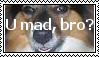 u mad, bro? by Colliequest