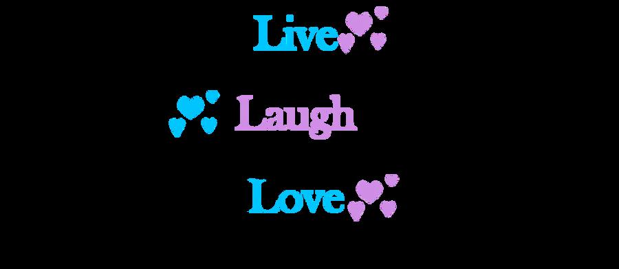 Live.Laugh.Love By RoXyBeaR147 On DeviantArt