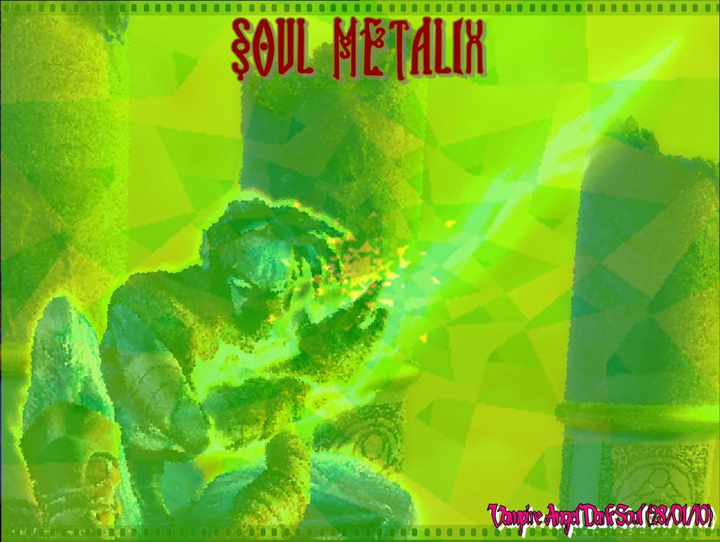 Soul Metalix by VampireAngelDarkSoul
