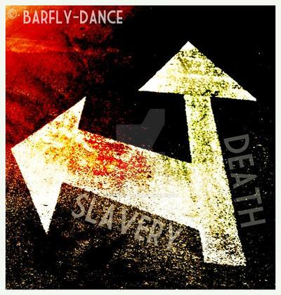 Slavery or Death by BarflyDance