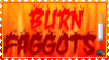 Burn Fags! by Not-Think