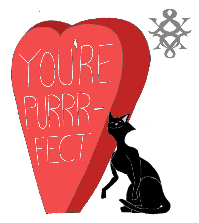 You're Purrrfect by On-A-WHM