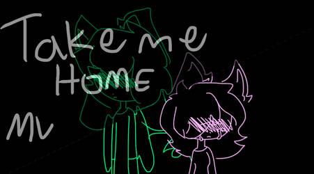 Take me home // MV