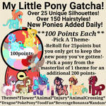OPEN My Little Pony Gatcha - 100 points each by TheMightySephiroth