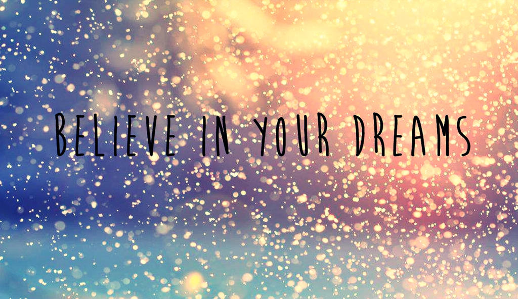 Wallpaper Believe In Your Dreams By DayaBieber