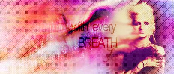 every breath by BurritoFace