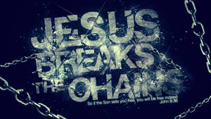 Jesus Breaks the chains - Wallpaper
