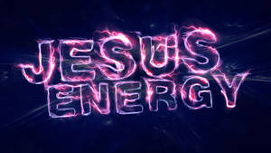Jesus Energy -  Wallpaper