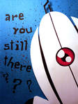 Are You Still There...?