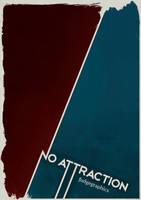NO ATTRACTION by fudgegraphics