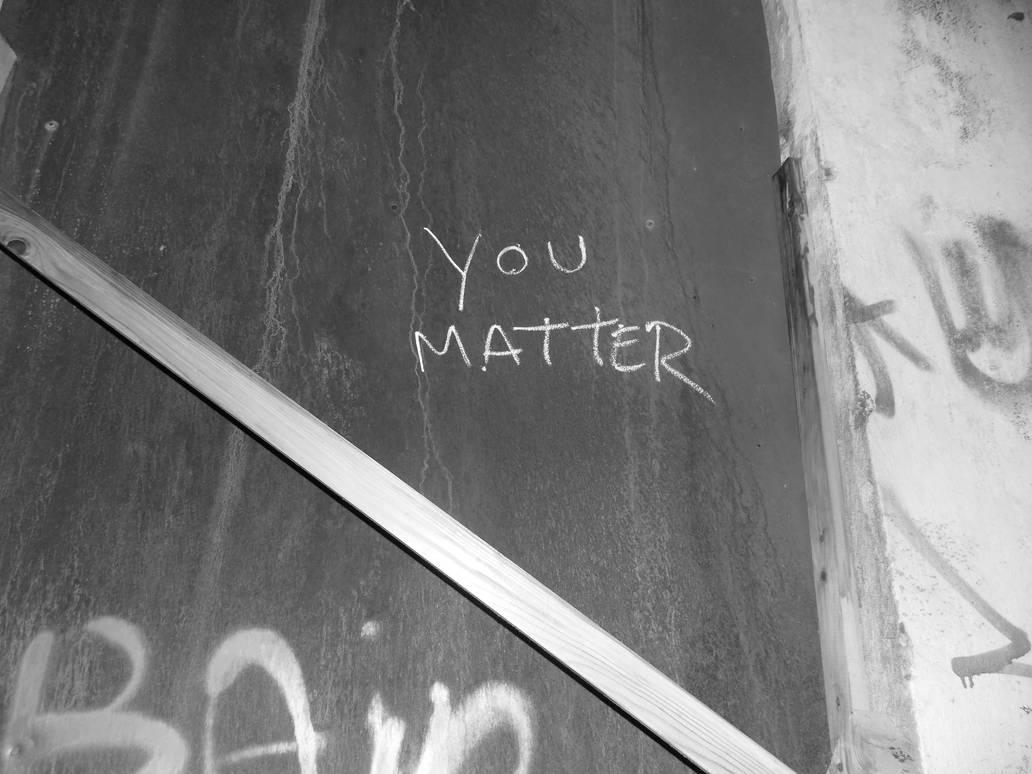 You matter by MrDoomy