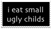 i eat small ugly childs by SaintImber