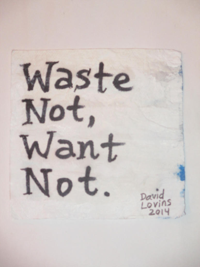 waste not want not by bill Waste not, want not 63 likes changing our habits to change our planet.